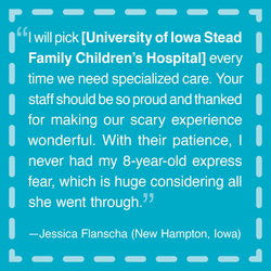 """I will pick [University of Iowa Stead Family Children's Hospital] every time we need specialized care."""